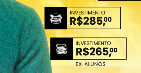 Investimento R$285,00 | ex-alunos R$265,00
